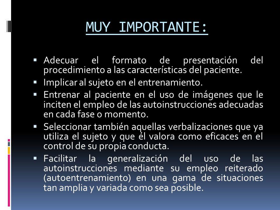MUY IMPORTANTE: Adecuar el formato de presentación del procedimiento a las características del paciente. Implicar al sujeto en el entrenamiento. Entre
