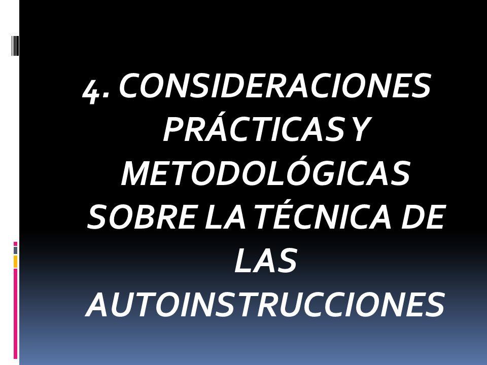4. CONSIDERACIONES PRÁCTICAS Y METODOLÓGICAS SOBRE LA TÉCNICA DE LAS AUTOINSTRUCCIONES