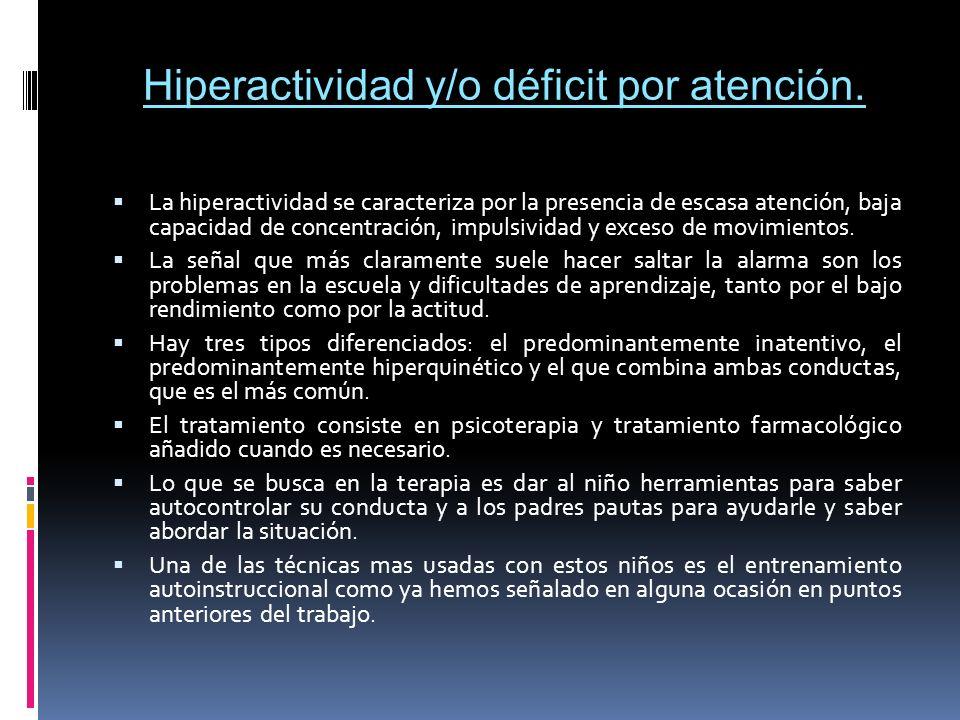 Hiperactividad y/o déficit por atención. La hiperactividad se caracteriza por la presencia de escasa atención, baja capacidad de concentración, impuls