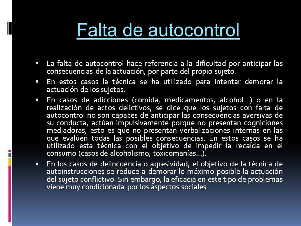 Falta de autocontrol La falta de autocontrol hace referencia a la dificultad por anticipar las consecuencias de la actuación, por parte del propio suj