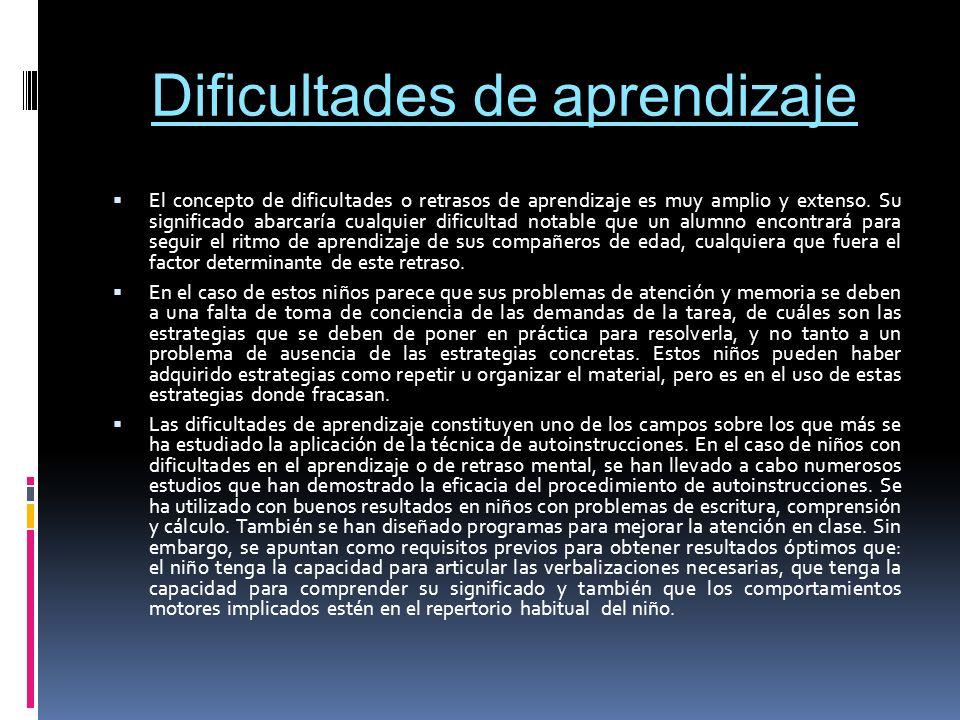 Dificultades de aprendizaje El concepto de dificultades o retrasos de aprendizaje es muy amplio y extenso. Su significado abarcaría cualquier dificult