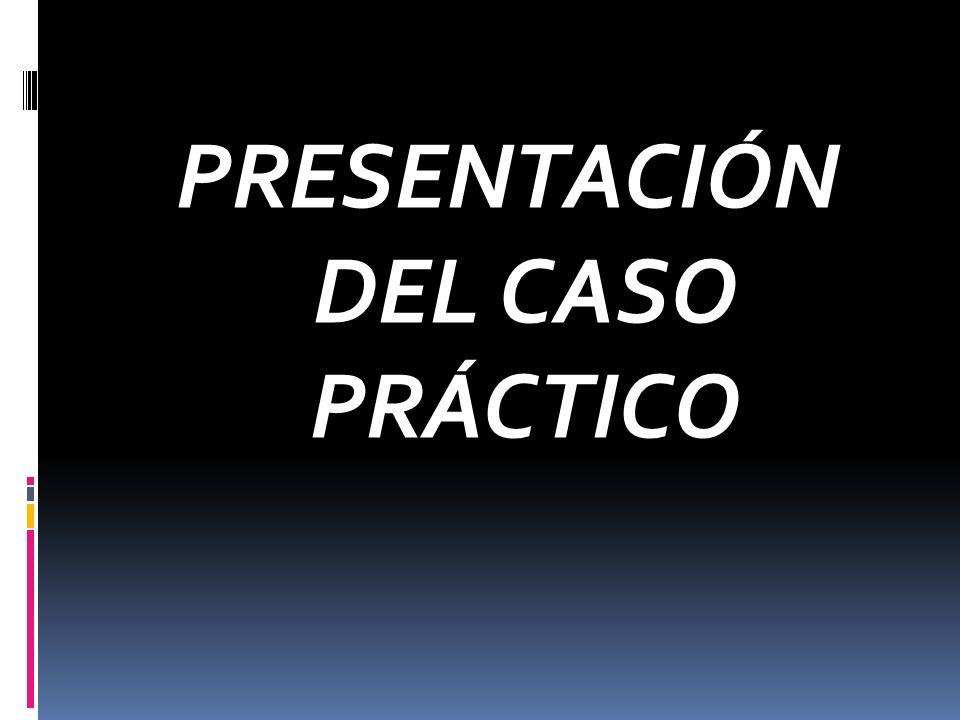 PRESENTACIÓN DEL CASO PRÁCTICO