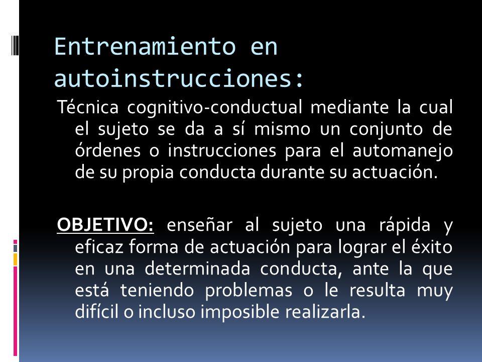 Entrenamiento en autoinstrucciones: Técnica cognitivo-conductual mediante la cual el sujeto se da a sí mismo un conjunto de órdenes o instrucciones pa