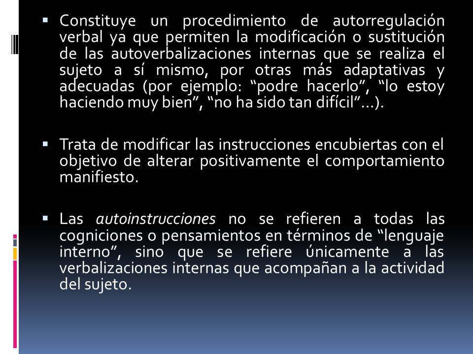 Constituye un procedimiento de autorregulación verbal ya que permiten la modificación o sustitución de las autoverbalizaciones internas que se realiza