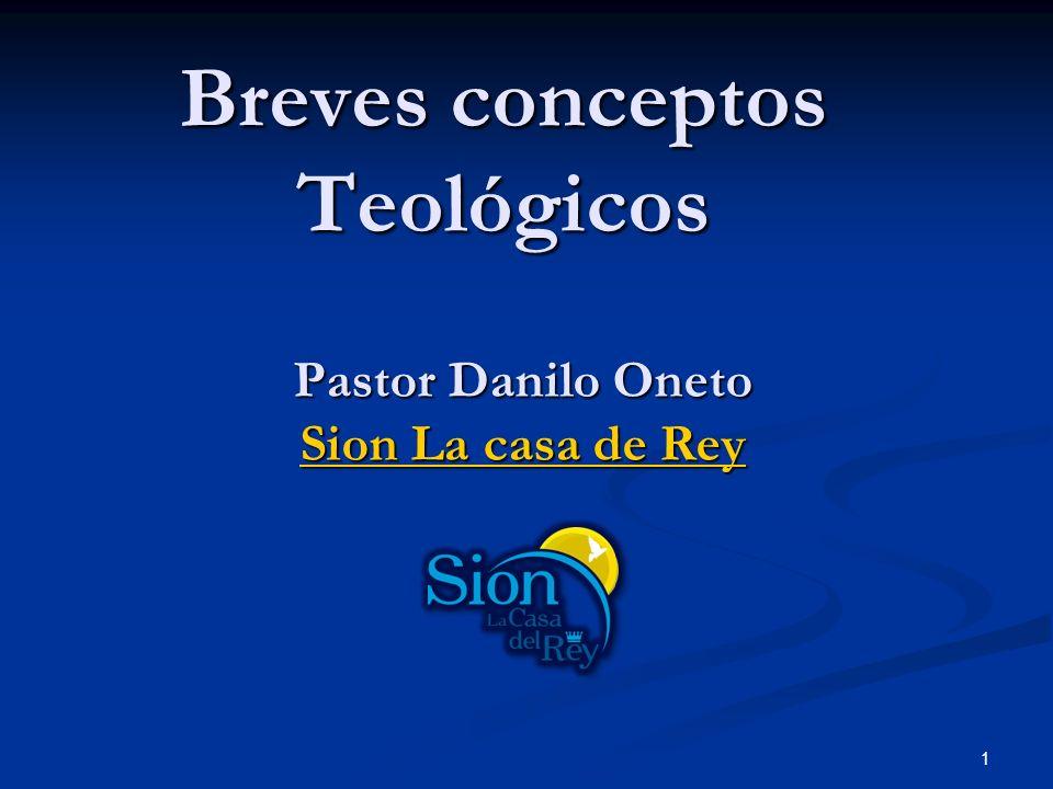 Breves conceptos Teológicos Pastor Danilo Oneto Sion La casa de Rey Sion La casa de Rey 1