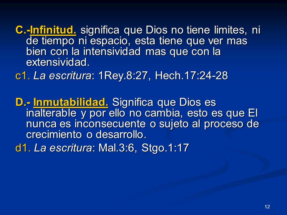 C.-Infinitud. significa que Dios no tiene limites, ni de tiempo ni espacio, esta tiene que ver mas bien con la intensividad mas que con la extensivida