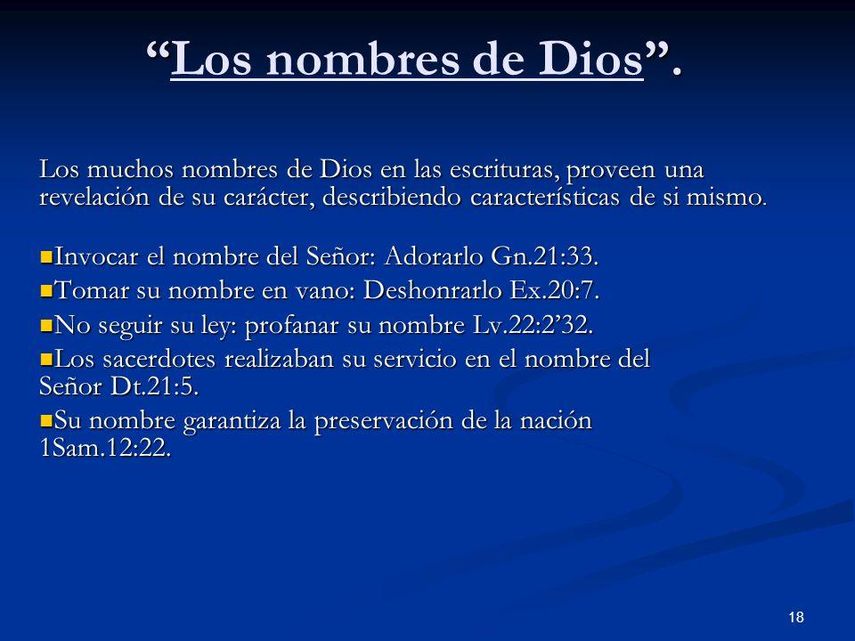 .Los nombres de Dios. Los muchos nombres de Dios en las escrituras, proveen una revelación de su carácter, describiendo características de si mismo. I