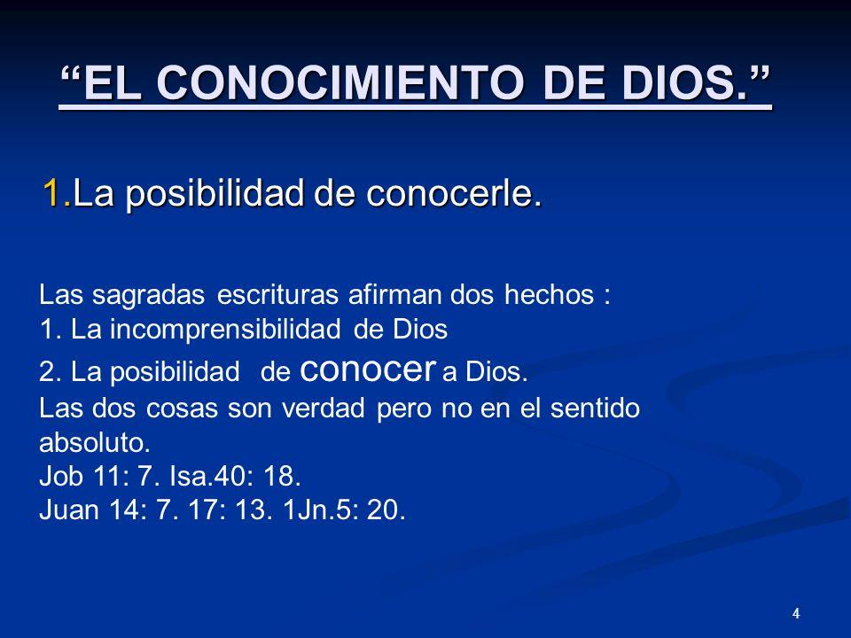 EL CONOCIMIENTO DE DIOS. 1.La posibilidad de conocerle. Las sagradas escrituras afirman dos hechos : 1.La incomprensibilidad de Dios 2.La posibilidad