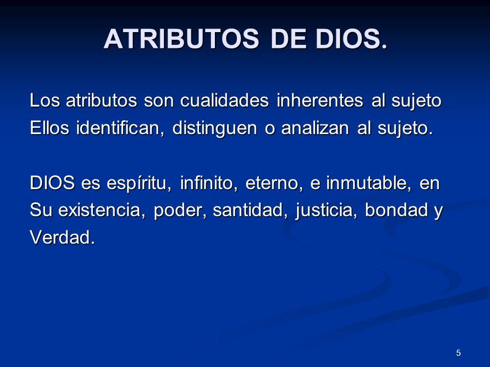 ATRIBUTOS DE DIOS. Los atributos son cualidades inherentes al sujeto Ellos identifican, distinguen o analizan al sujeto. DIOS es espíritu, infinito, e