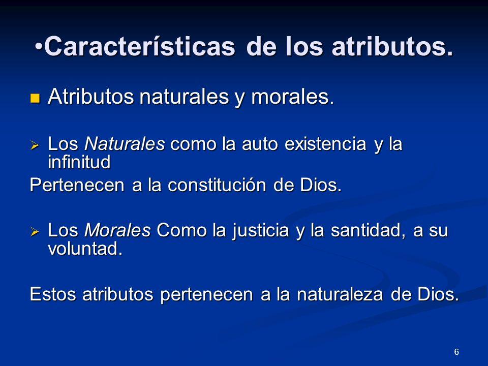 Características de los atributos.Características de los atributos. Atributos naturales y morales. Atributos naturales y morales. Los Naturales como la