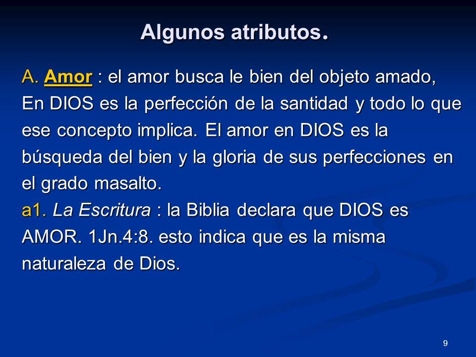 Algunos atributos. A. Amor : el amor busca le bien del objeto amado, En DIOS es la perfección de la santidad y todo lo que ese concepto implica. El am