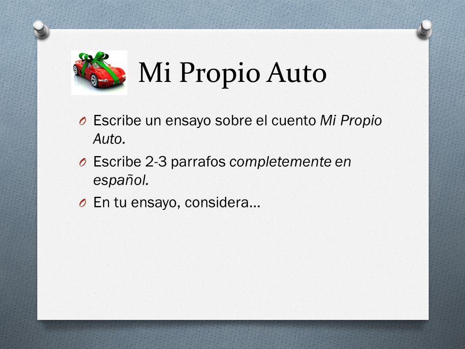Mi Propio Auto O Escribe un ensayo sobre el cuento Mi Propio Auto. O Escribe 2-3 parrafos completemente en español. O En tu ensayo, considera…
