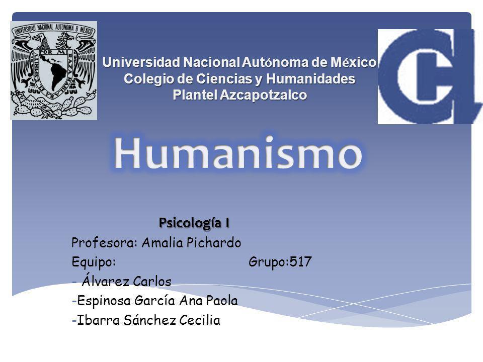 Psicología I Profesora: Amalia Pichardo Equipo: Grupo:517 - Álvarez Carlos -Espinosa García Ana Paola -Ibarra Sánchez Cecilia Universidad Nacional Aut