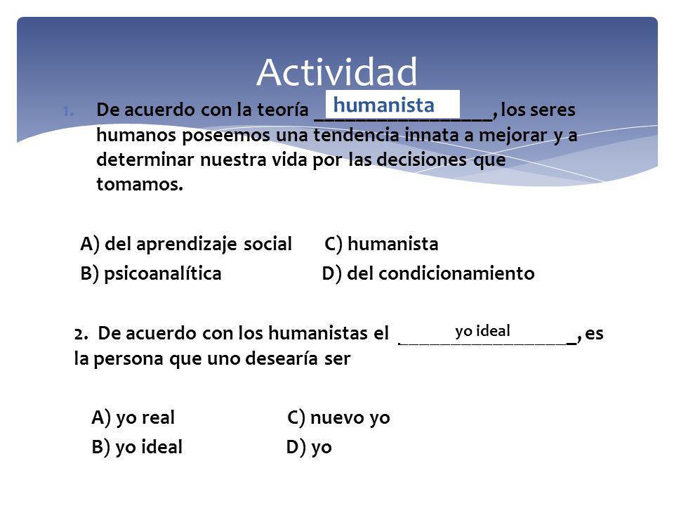1.De acuerdo con la teoría _________________, los seres humanos poseemos una tendencia innata a mejorar y a determinar nuestra vida por las decisiones