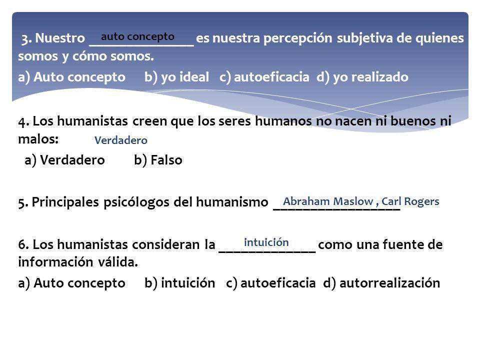 3. Nuestro ______________ es nuestra percepción subjetiva de quienes somos y cómo somos. a) Auto concepto b) yo ideal c) autoeficacia d) yo realizado