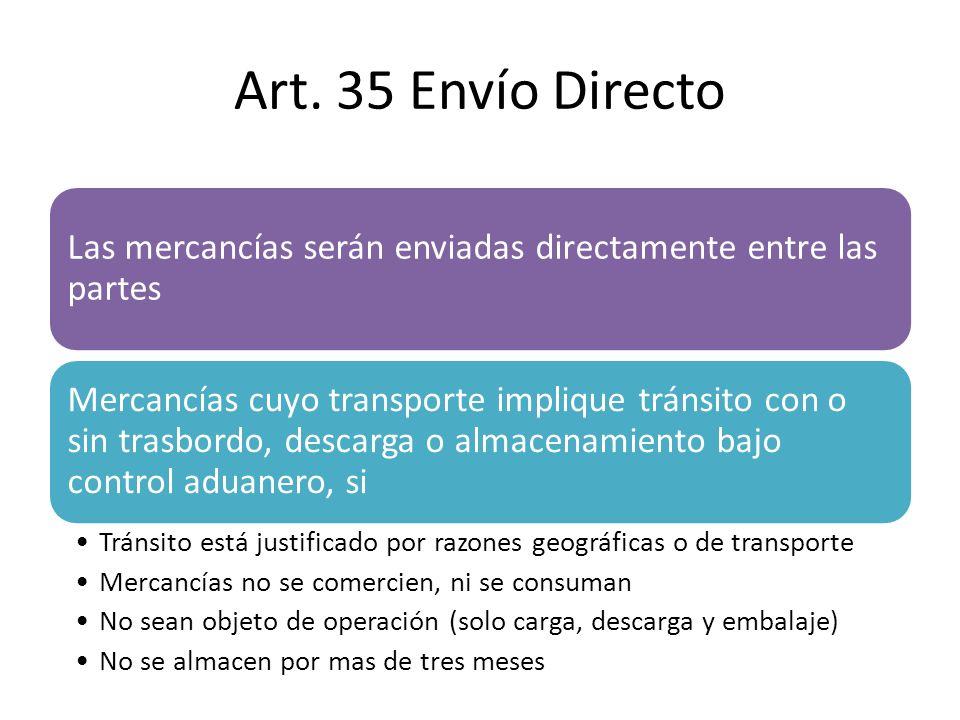 Art. 35 Envío Directo Las mercancías serán enviadas directamente entre las partes Mercancías cuyo transporte implique tránsito con o sin trasbordo, de