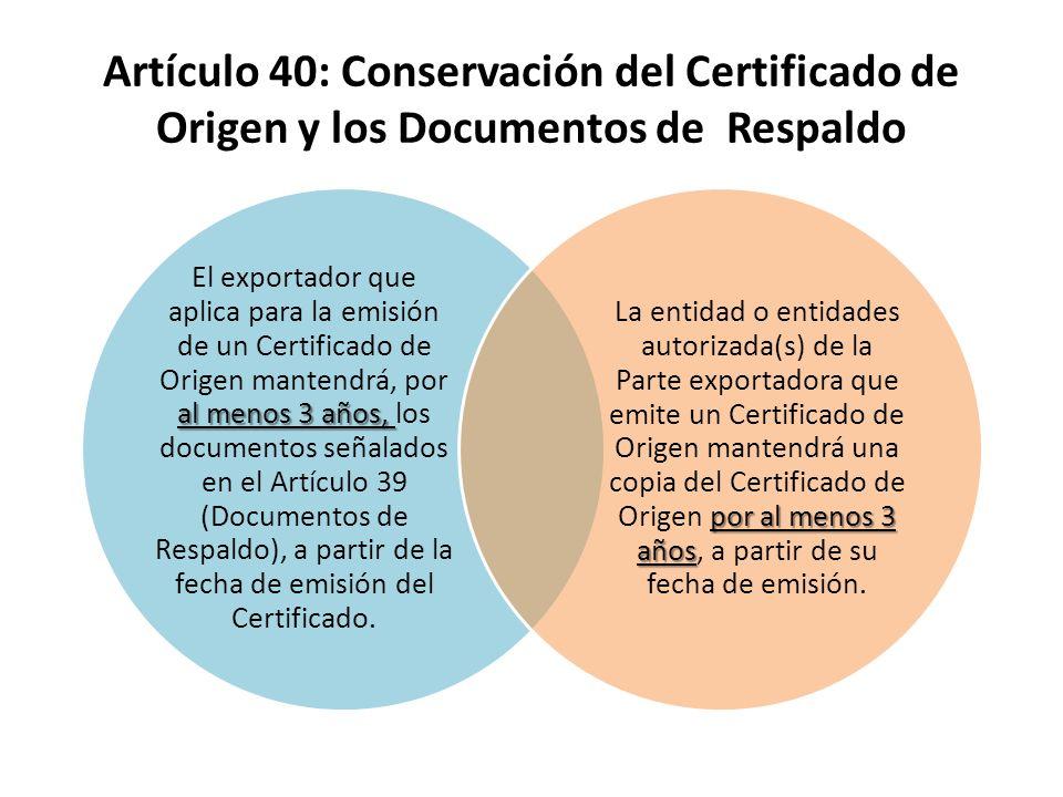 Artículo 40: Conservación del Certificado de Origen y los Documentos de Respaldo al menos 3 años, El exportador que aplica para la emisión de un Certi