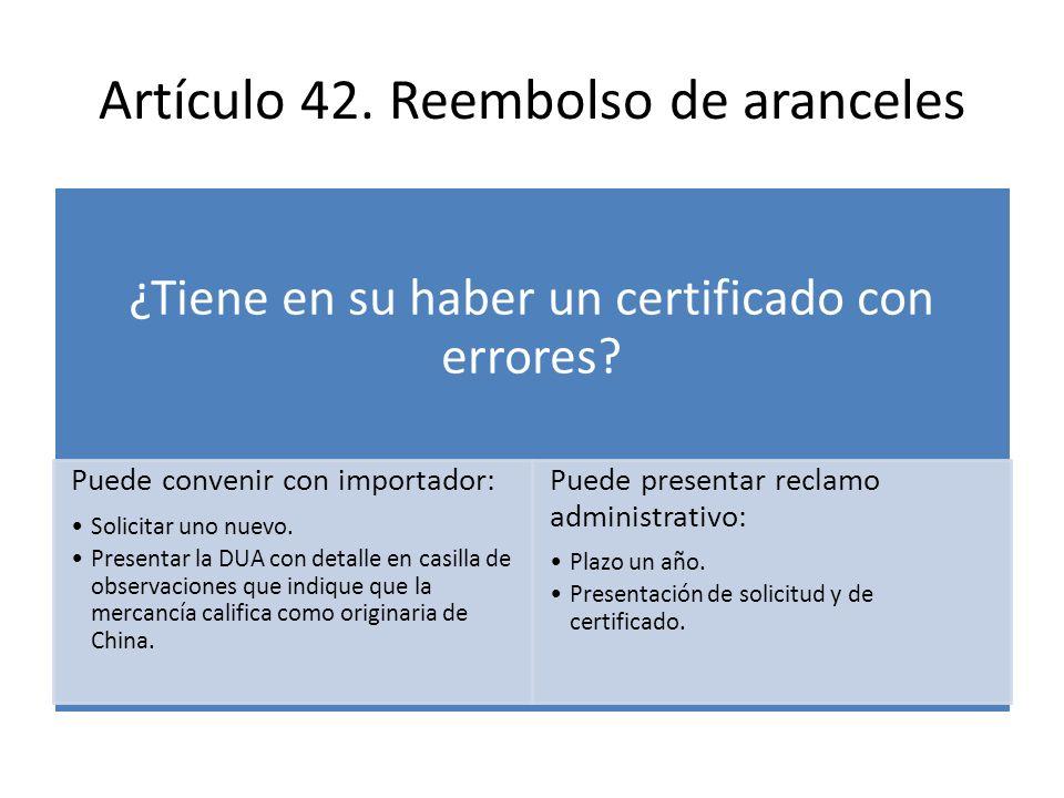 Artículo 42. Reembolso de aranceles ¿Tiene en su haber un certificado con errores? Puede convenir con importador: Solicitar uno nuevo. Presentar la DU