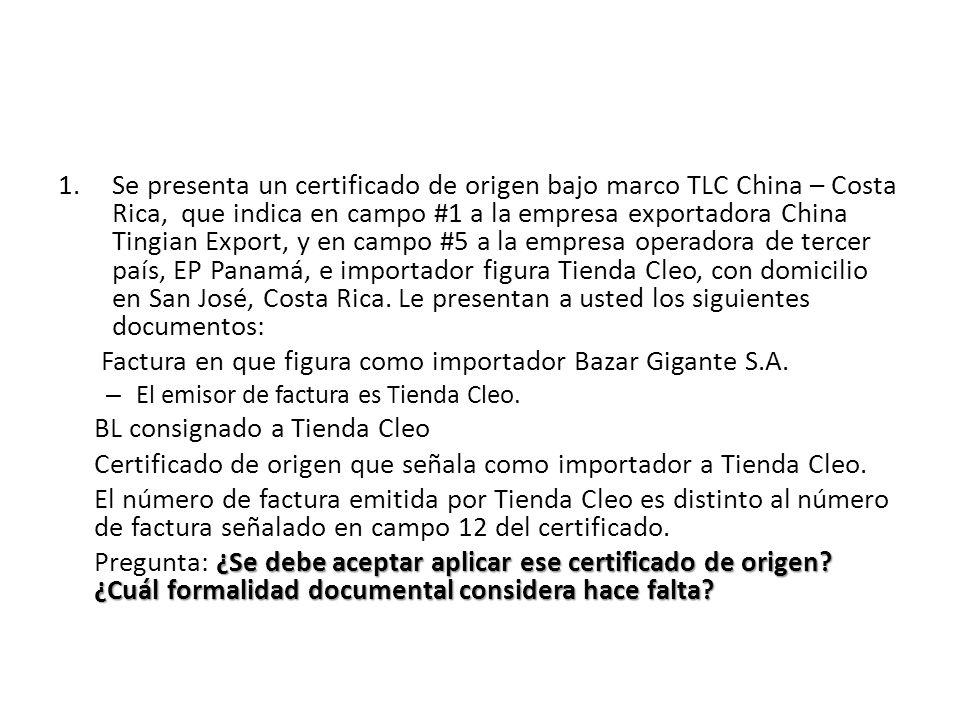 1.Se presenta un certificado de origen bajo marco TLC China – Costa Rica, que indica en campo #1 a la empresa exportadora China Tingian Export, y en campo #5 a la empresa operadora de tercer país, EP Panamá, e importador figura Tienda Cleo, con domicilio en San José, Costa Rica.
