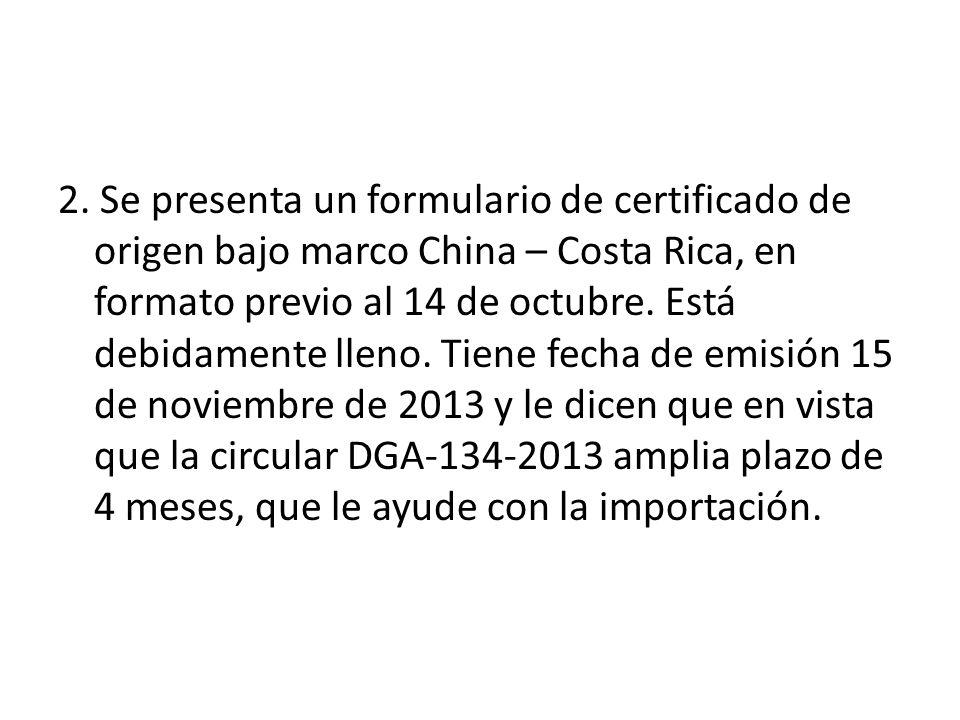 2. Se presenta un formulario de certificado de origen bajo marco China – Costa Rica, en formato previo al 14 de octubre. Está debidamente lleno. Tiene