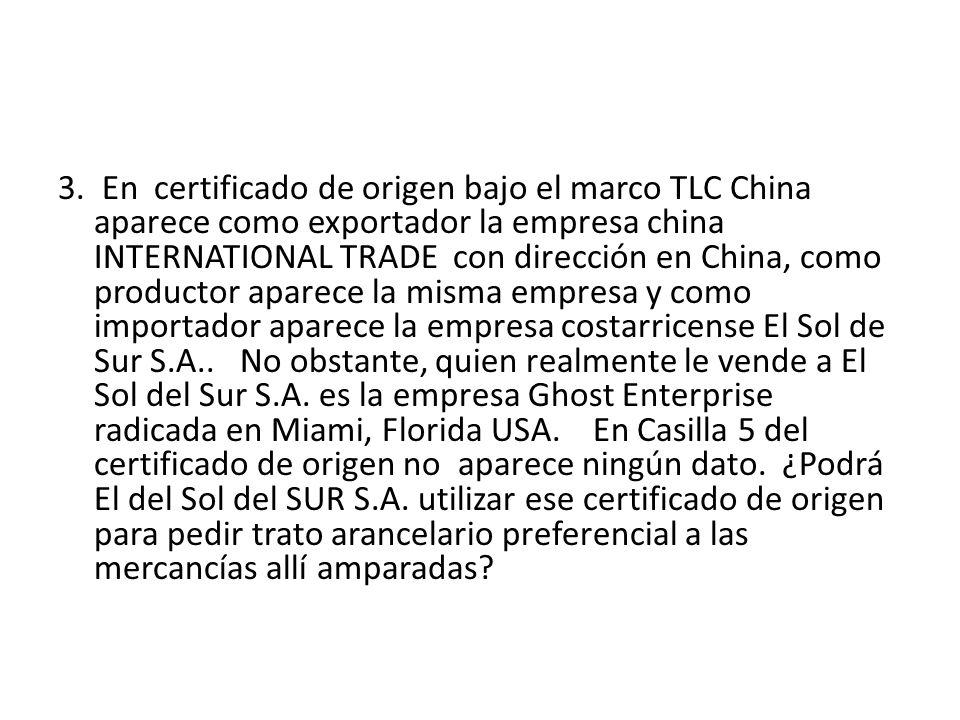 3. En certificado de origen bajo el marco TLC China aparece como exportador la empresa china INTERNATIONAL TRADE con dirección en China, como producto