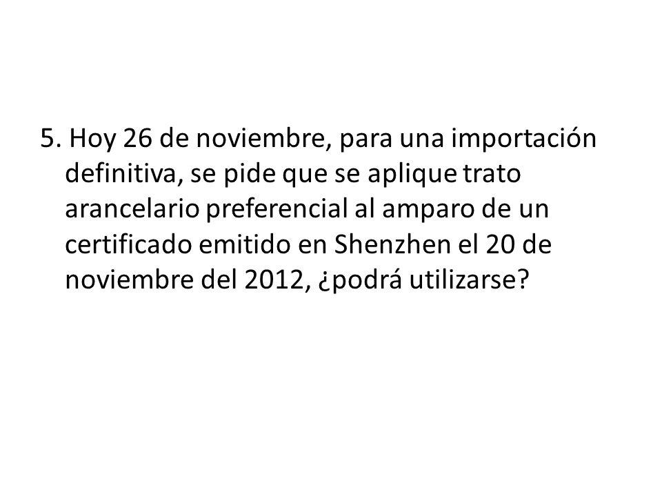 5. Hoy 26 de noviembre, para una importación definitiva, se pide que se aplique trato arancelario preferencial al amparo de un certificado emitido en