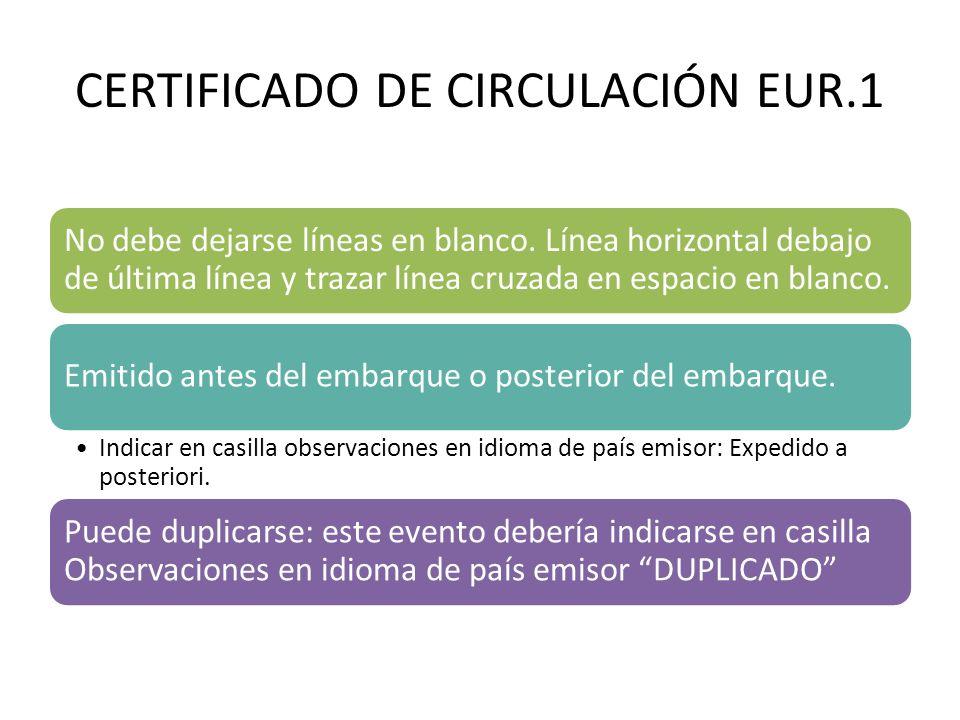 CERTIFICADO DE CIRCULACIÓN EUR.1 No debe dejarse líneas en blanco. Línea horizontal debajo de última línea y trazar línea cruzada en espacio en blanco
