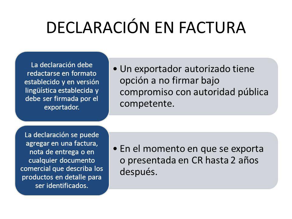 DECLARACIÓN EN FACTURA Un exportador autorizado tiene opción a no firmar bajo compromiso con autoridad pública competente. La declaración debe redacta