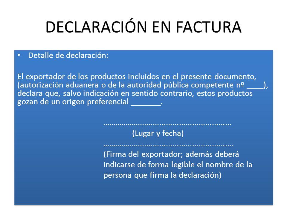 DECLARACIÓN EN FACTURA Detalle de declaración: El exportador de los productos incluidos en el presente documento, (autorización aduanera o de la autoridad pública competente nº ____), declara que, salvo indicación en sentido contrario, estos productos gozan de un origen preferencial _______.