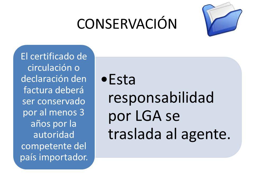CONSERVACIÓN Esta responsabilidad por LGA se traslada al agente. El certificado de circulación o declaración den factura deberá ser conservado por al
