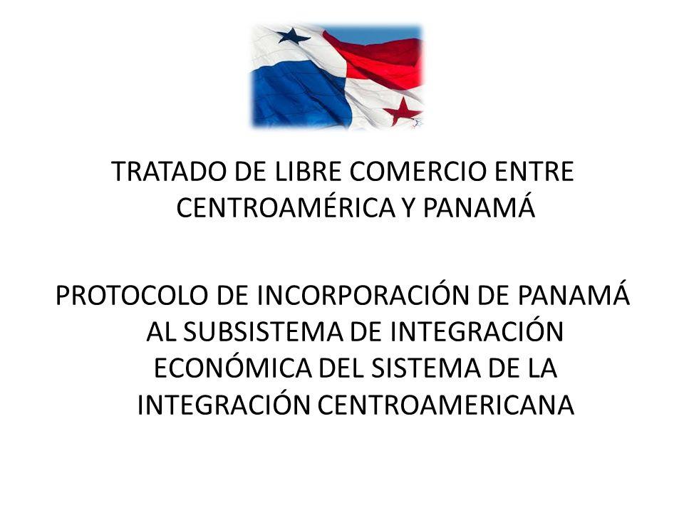 TRATADO DE LIBRE COMERCIO ENTRE CENTROAMÉRICA Y PANAMÁ PROTOCOLO DE INCORPORACIÓN DE PANAMÁ AL SUBSISTEMA DE INTEGRACIÓN ECONÓMICA DEL SISTEMA DE LA I