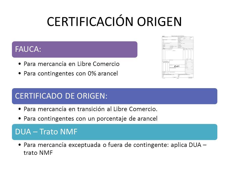 CERTIFICACIÓN ORIGEN FAUCA: Para mercancía en Libre Comercio Para contingentes con 0% arancel CERTIFICADO DE ORIGEN: Para mercancía en transición al Libre Comercio.