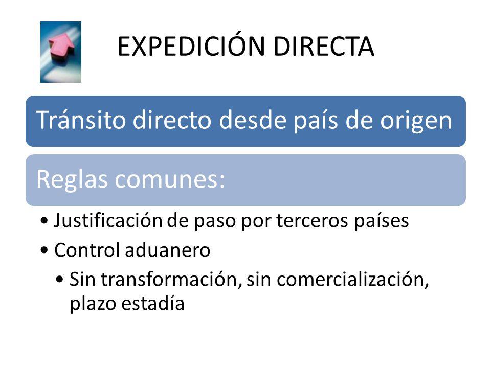EXPEDICIÓN DIRECTA Tránsito directo desde país de origenReglas comunes: Justificación de paso por terceros países Control aduanero Sin transformación,