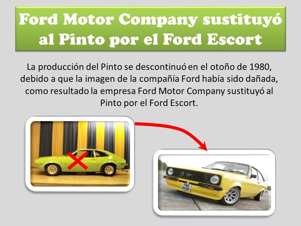 Ford Motor Company sustituyó al Pinto por el Ford Escort La producción del Pinto se descontinuó en el otoño de 1980, debido a que la imagen de la comp