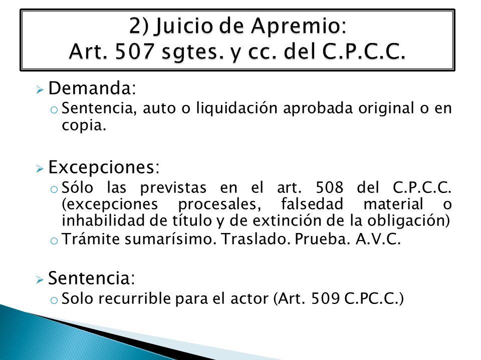 Demanda: o Sentencia, auto o liquidación aprobada original o en copia. Excepciones: o Sólo las previstas en el art. 508 del C.P.C.C. (excepciones proc