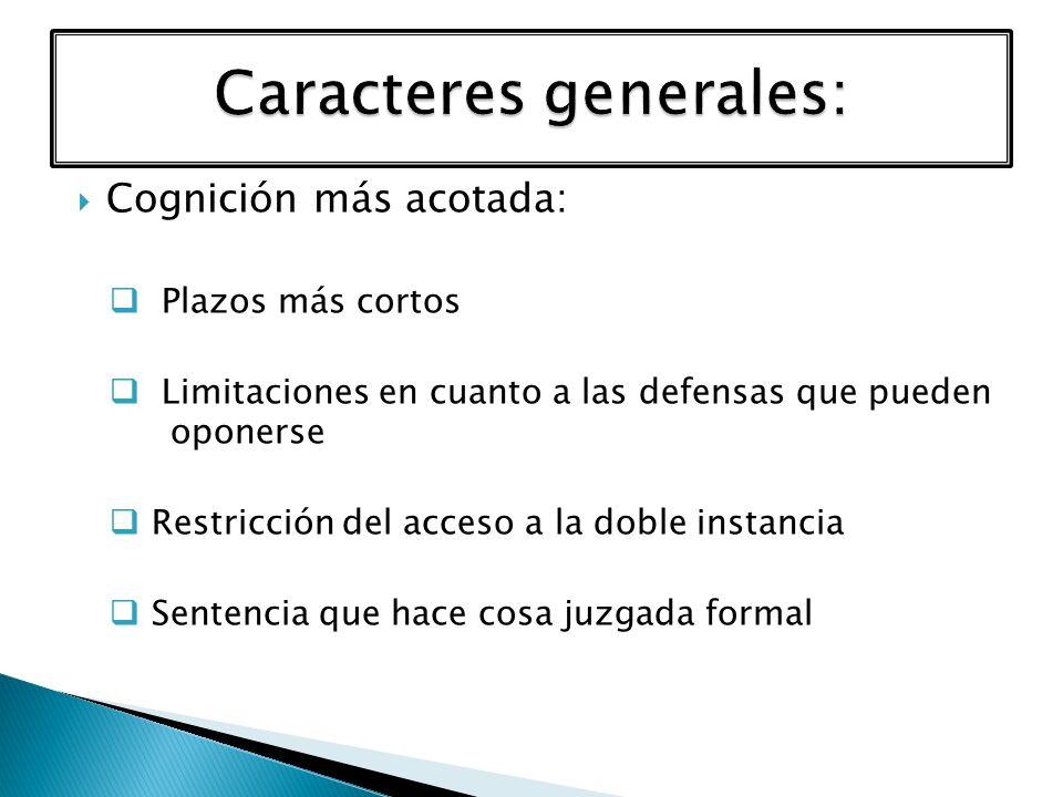 Cognición más acotada: Plazos más cortos Limitaciones en cuanto a las defensas que pueden oponerse Restricción del acceso a la doble instancia Sentenc