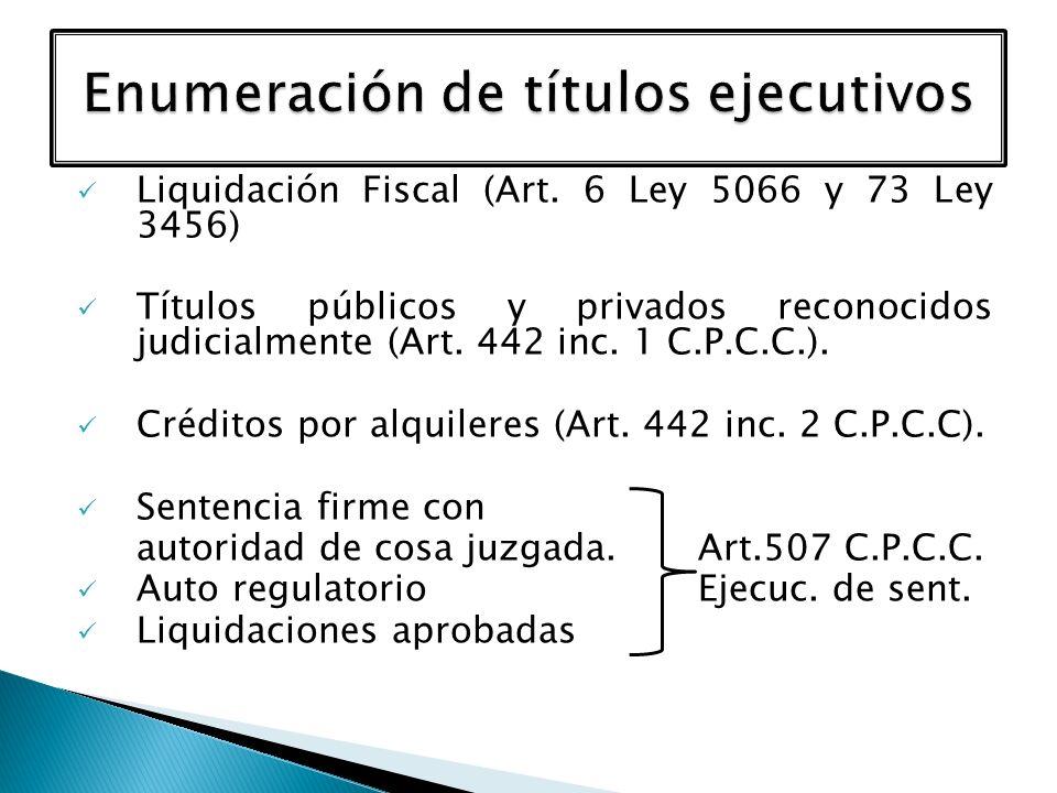 Liquidación Fiscal (Art. 6 Ley 5066 y 73 Ley 3456) Títulos públicos y privados reconocidos judicialmente (Art. 442 inc. 1 C.P.C.C.). Créditos por alqu