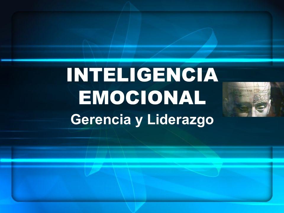 INTELIGENCIA EMOCIONAL Gerencia y Liderazgo