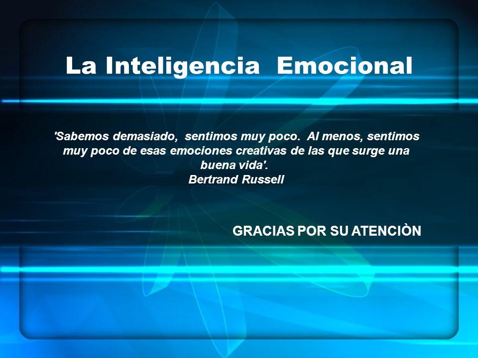 La Inteligencia Emocional GRACIAS POR SU ATENCIÒN 'Sabemos demasiado, sentimos muy poco. Al menos, sentimos muy poco de esas emociones creativas de la