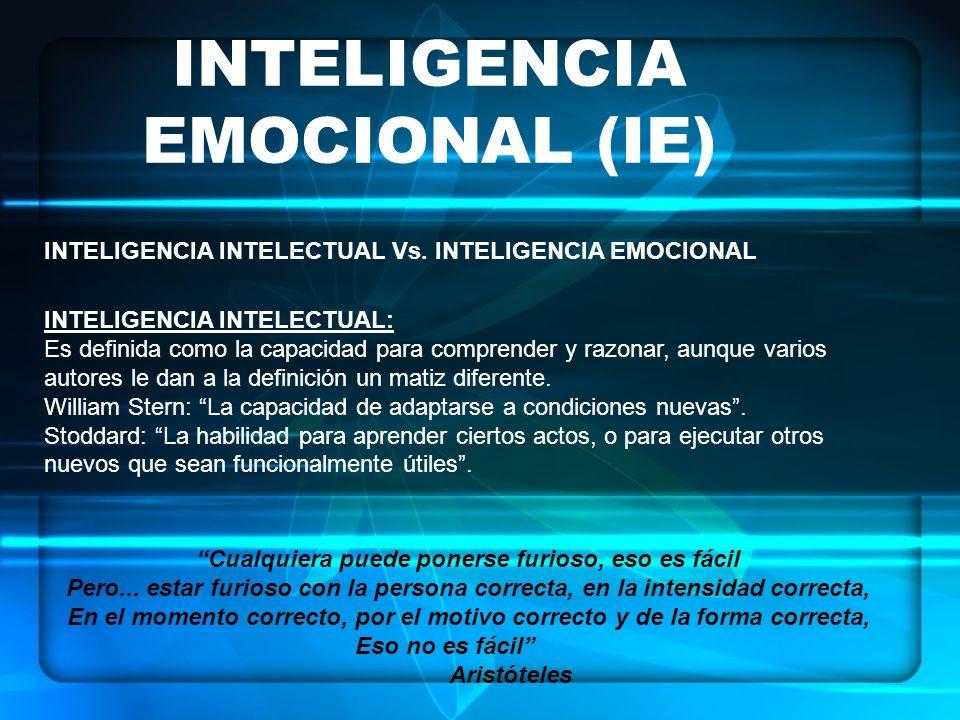 INTELIGENCIA EMOCIONAL (IE) INTELIGENCIA INTELECTUAL Vs. INTELIGENCIA EMOCIONAL INTELIGENCIA INTELECTUAL: Es definida como la capacidad para comprende