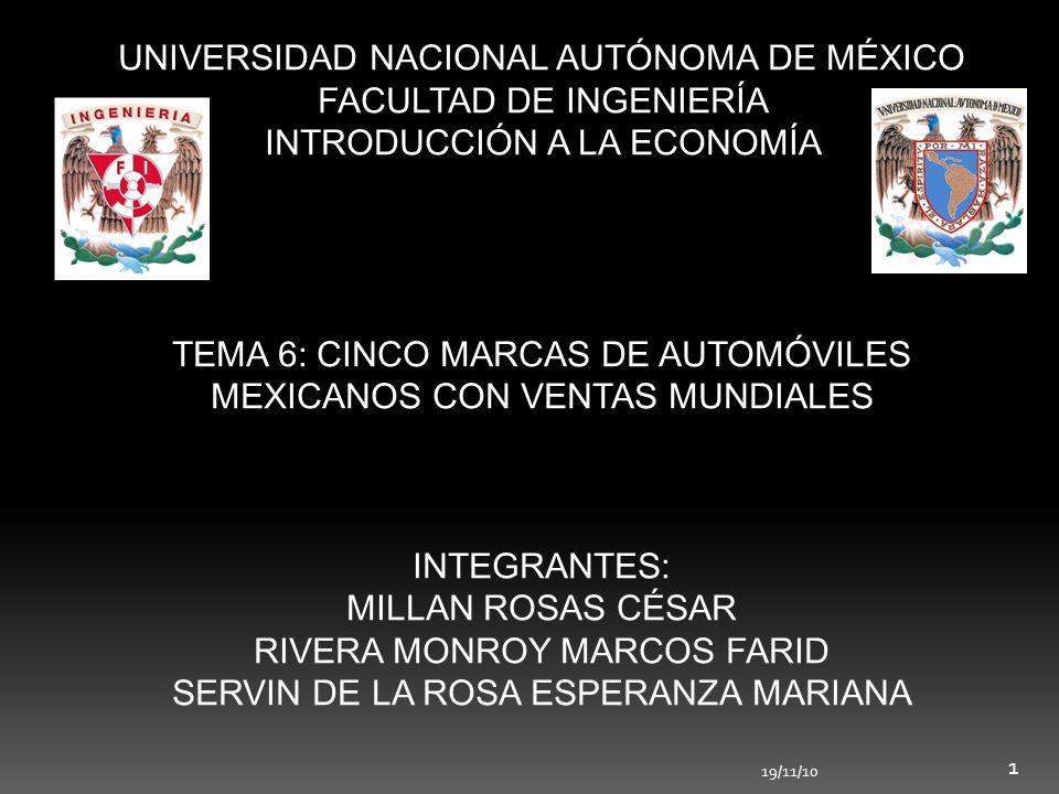 UNIVERSIDAD NACIONAL AUTÓNOMA DE MÉXICO FACULTAD DE INGENIERÍA INTRODUCCIÓN A LA ECONOMÍA TEMA 6: CINCO MARCAS DE AUTOMÓVILES MEXICANOS CON VENTAS MUN
