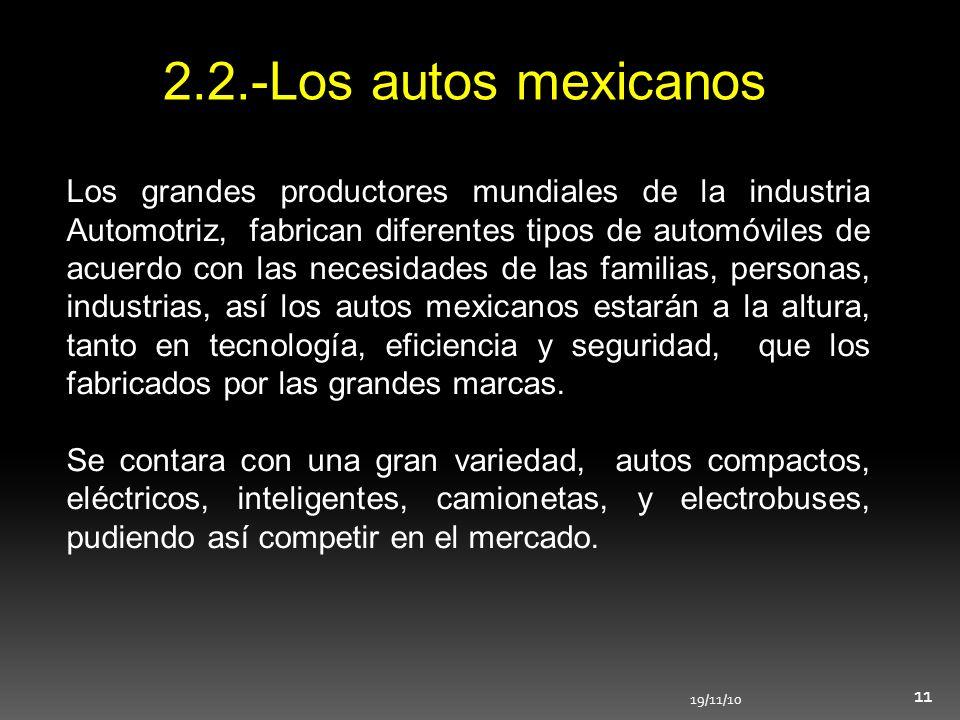 2.2.-Los autos mexicanos Los grandes productores mundiales de la industria Automotriz, fabrican diferentes tipos de automóviles de acuerdo con las nec