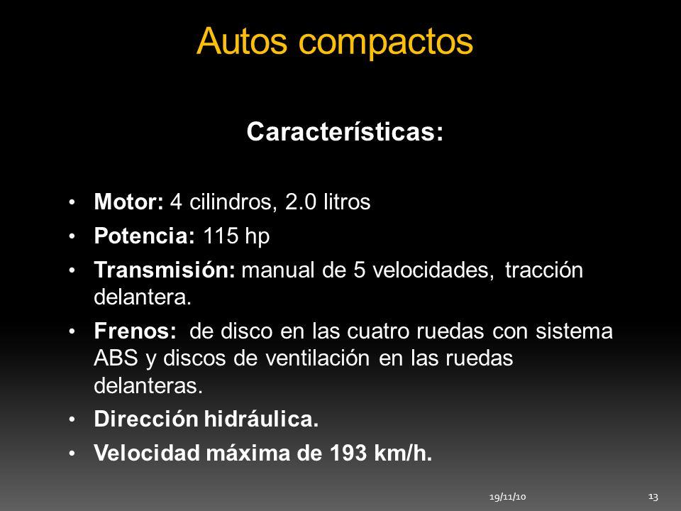 19/11/10 13 Autos compactos Características: Motor: 4 cilindros, 2.0 litros Potencia: 115 hp Transmisión: manual de 5 velocidades, tracción delantera.