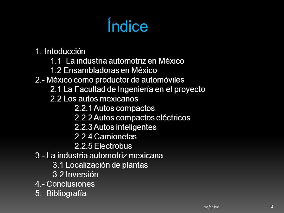 1.-Intoducción 1.1 La industria automotriz en México 1.2 Ensambladoras en México 2.- México como productor de automóviles 2.1 La Facultad de Ingenierí