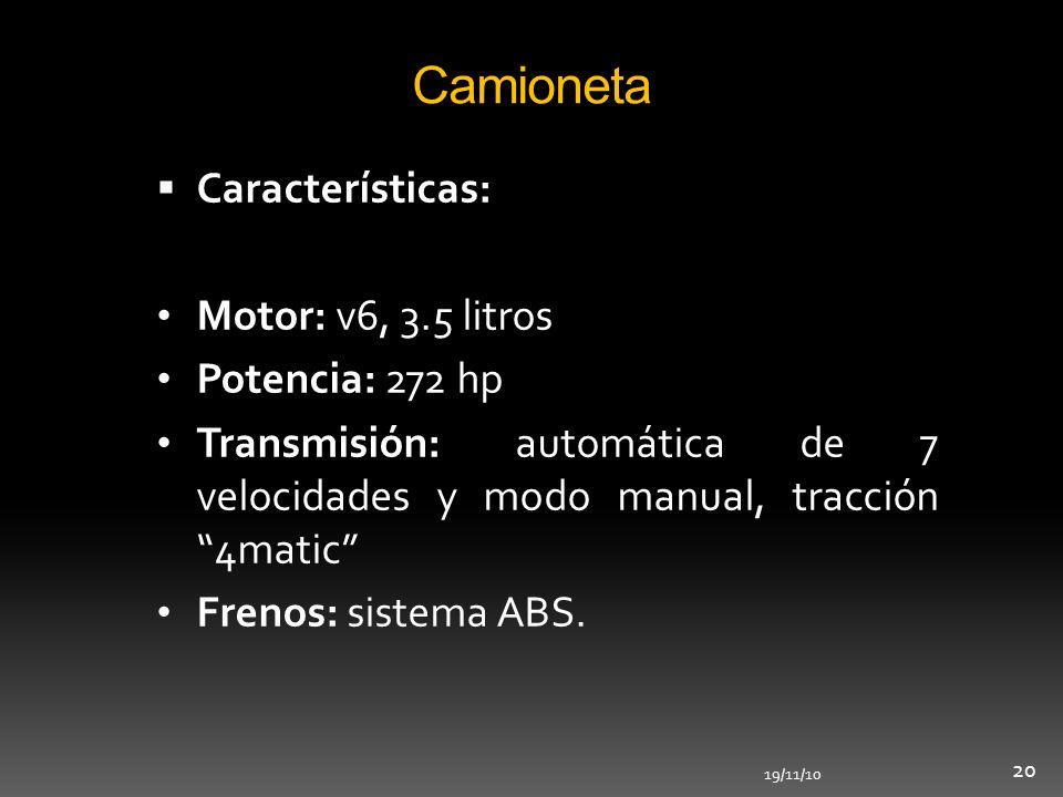 19/11/10 20 Camioneta Características: Motor: v6, 3.5 litros Potencia: 272 hp Transmisión: automática de 7 velocidades y modo manual, tracción 4matic
