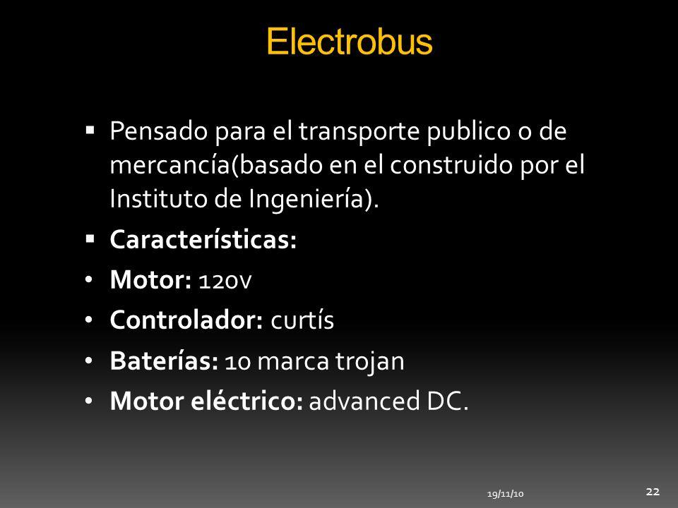 19/11/10 22 Electrobus Pensado para el transporte publico o de mercancía(basado en el construido por el Instituto de Ingeniería). Características: Mot
