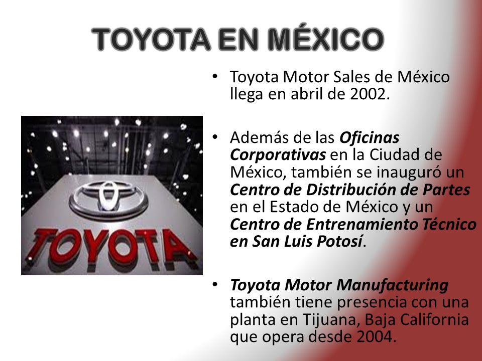 Toyota Motor Sales de México llega en abril de 2002. Además de las Oficinas Corporativas en la Ciudad de México, también se inauguró un Centro de Dist