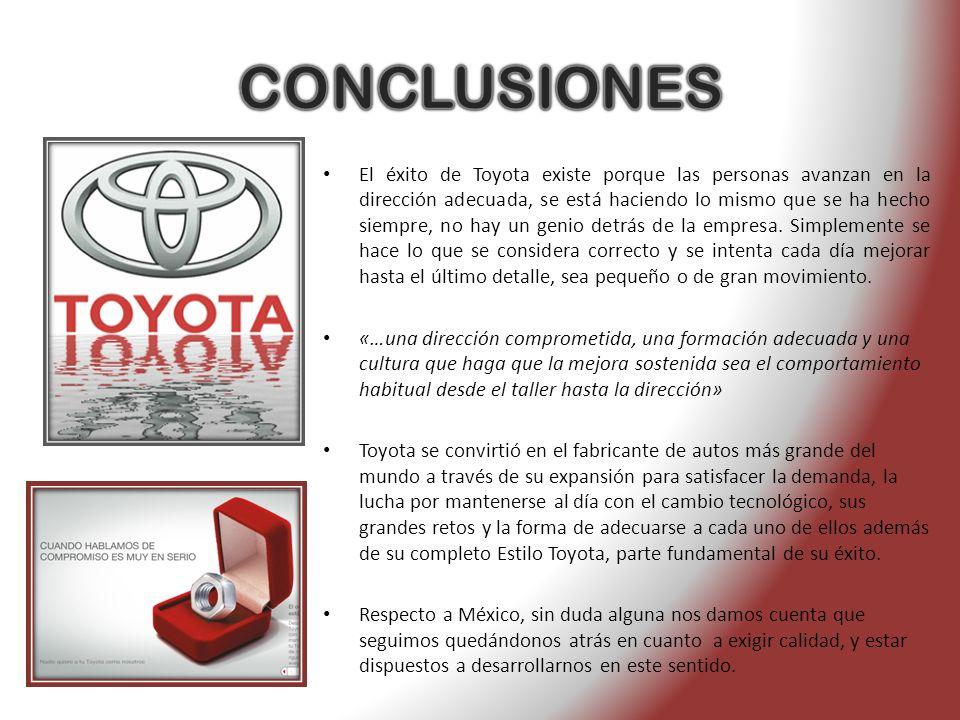El éxito de Toyota existe porque las personas avanzan en la dirección adecuada, se está haciendo lo mismo que se ha hecho siempre, no hay un genio det