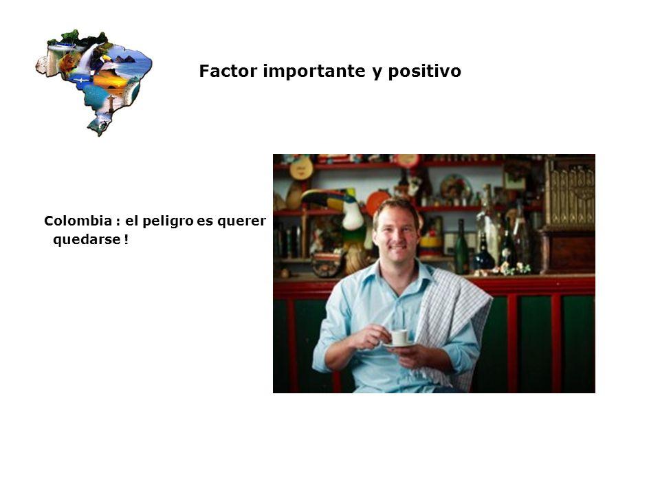 Factor importante y positivo Colombia : el peligro es querer quedarse !