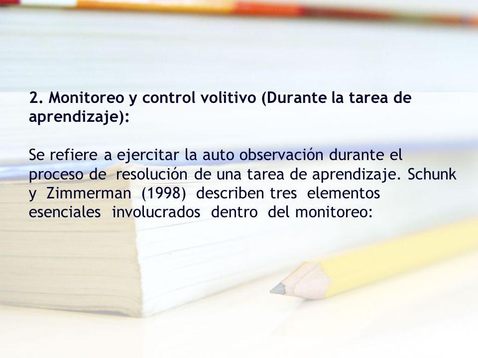 2. Monitoreo y control volitivo (Durante la tarea de aprendizaje): Se refiere a ejercitar la auto observación durante el proceso de resolución de una